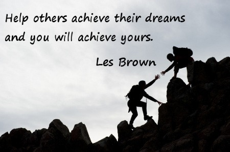 Help Others Achieve Their Dreams And You Will Achieve Yours